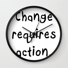 Change requires action. Wall Clock