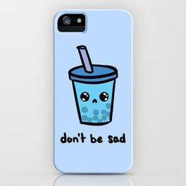 Don't Be Sad iPhone Case