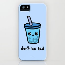 Don't Be Sad iPhone Case