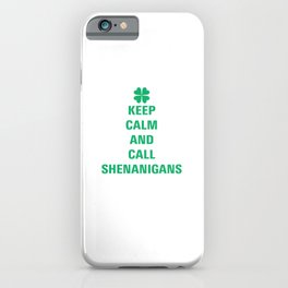 Keep Calm and Call Shenanigans iPhone Case