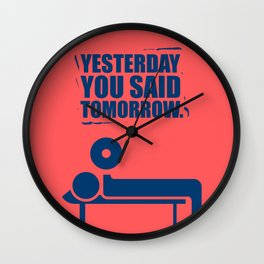 Lab No.4 - Yesterday You Said Tomorrow Inspirational Quotes poster Wall Clock