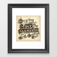 Recycling wont save the World Framed Art Print