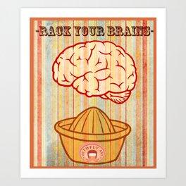 Rack your brains Art Print