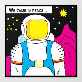 We Came In Peace Canvas Print