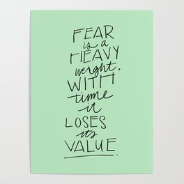 Fear is a heavyweight, with time it loses its value Quote Poster