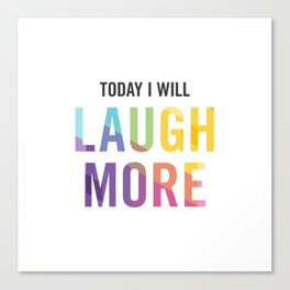 New Year's Resolution - TODAY I WILL LAUGH MORE Canvas Print