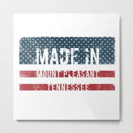 Made in Mount Pleasant, Tennessee Metal Print
