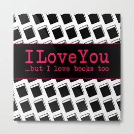 I Love You & Books Too Metal Print