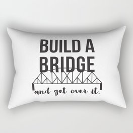 Build A Bridge...and get over it! Rectangular Pillow