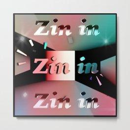 Zin in Metal Print
