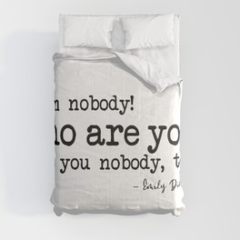 I am nobody Who are you? Are you nobody, too? - Emily Dickinson Comforters
