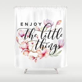 Enjoy the little things magnolias Shower Curtain