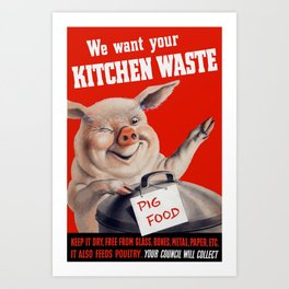 We Want Your Kitchen Waste Pig Art Print
