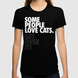 Some People Love Cats. Get Over It! T-shirt