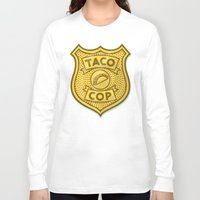 taco Long Sleeve T-shirts featuring Taco Cop by Josh LaFayette