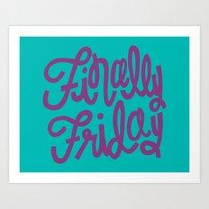 Finally Friday Art Print