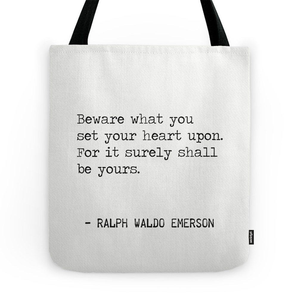 Beware What You Set Your Heart Upon. For It Surely Shall Be Yours. Tote Purse by wildpaperzero (TBG9973683) photo