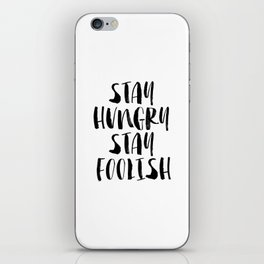 Stay Hungry Stay Foolish black and white typography poster black-white home decor office wall art iPhone Skin