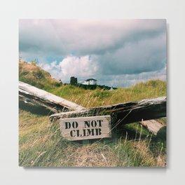 Do Not Climb Metal Print