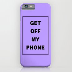 Get off my phone iPhone 6s Slim Case
