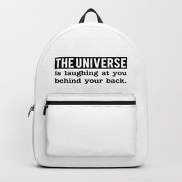 The universe is laughing at you behind your back Backpack