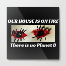 Climate Change Action - Our House is on Fire Metal Print