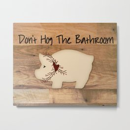 Don't Hog The Bathroom Metal Print