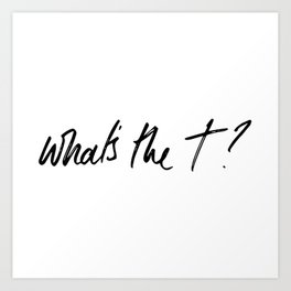 What's the t? Art Print