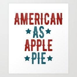 AMERICA PATRIOTIC 4TH OF JULY graphicS AMEREICAN AS APPLE PIE design Art Print