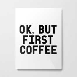 ok, but first coffee Metal Print