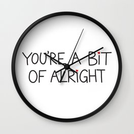 You're A Bit Of Alright Wall Clock