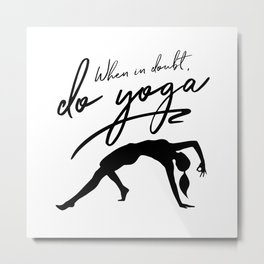 When In Doubt Do Yoga Metal Print