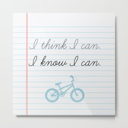 I think I can. I know I can. Metal Print