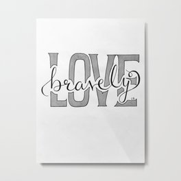 Love Bravely Metal Print
