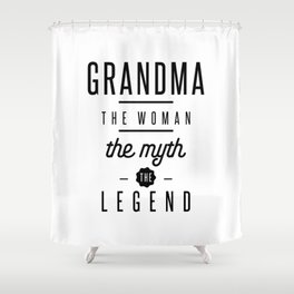 Grandma The Woman The Myth The Legend Shower Curtain