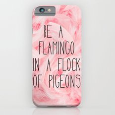 Be a flamingo ♥ iPhone 6 Slim Case