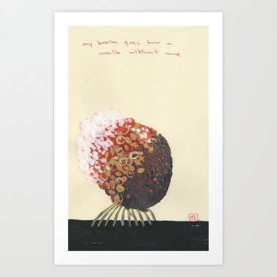 My Brain Goes For a Walk Without Me Art Print