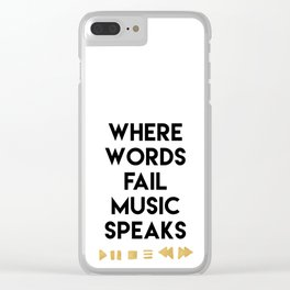 WHERE WORDS FAIL MUSIC SPEAKS - music quote Clear iPhone Case