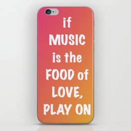 if MUSIC be the FOOD of love, PLAY ON iPhone Skin