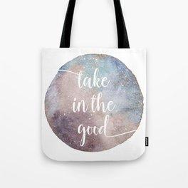 Take in the good Tote Bag