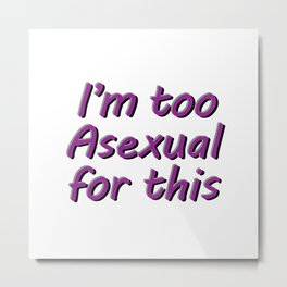I'm Too Asexual For This - square bubble letters white bg Metal Print