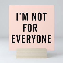 I'm Not For Everyone Funny Quote Mini Art Print