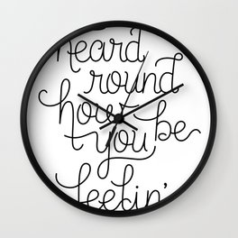 I heard round how you be feelin' me Wall Clock