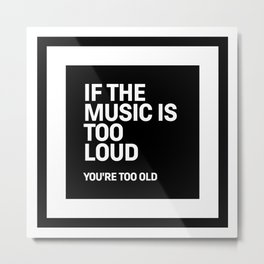 Motivational & Inspirational Quotes - If the music is too loud,you're too old Metal Print