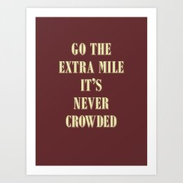 Motivational - go the extra mile it's never crowded d2 Art Print