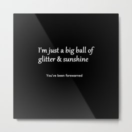 I'm Just a Big Ball of Glitter & Sunshine Metal Print