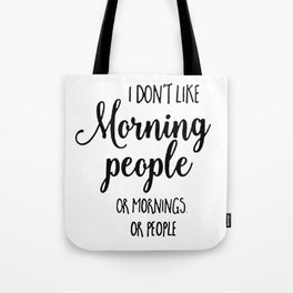 I don't like morning people or mornings or people Tote Bag