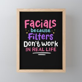 Facials Because Filters Don't Work In Real Life Framed Mini Art Print