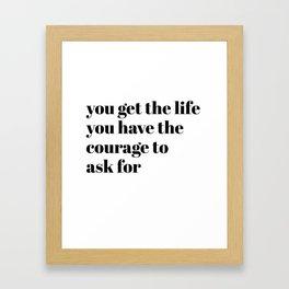 you get the life Framed Art Print