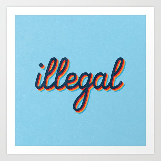 Illegal - blue version Art Print